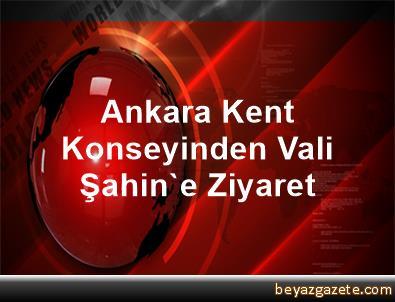 Ankara Kent Konseyinden Vali Şahin'e Ziyaret