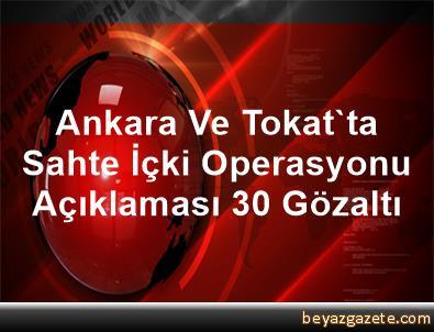 Ankara Ve Tokat'ta Sahte İçki Operasyonu Açıklaması 30 Gözaltı