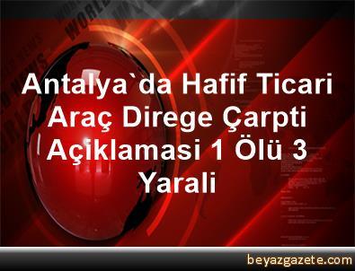 Antalya'da Hafif Ticari Araç Direge Çarpti Açiklamasi 1 Ölü, 3 Yarali