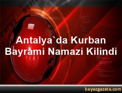 Antalya'da Kurban Bayrami Namazi Kilindi