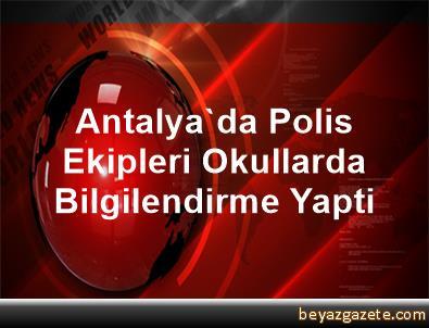 Antalya'da Polis Ekipleri, Okullarda Bilgilendirme Yapti