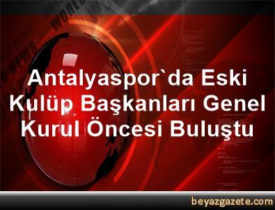 Antalyaspor'da Eski Kulüp Başkanları, Genel Kurul Öncesi Buluştu