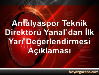 Antalyaspor Teknik Direktörü Yanal'dan İlk Yarı Değerlendirmesi Açıklaması