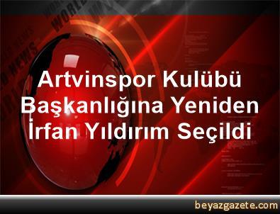 Artvinspor Kulübü Başkanlığına Yeniden İrfan Yıldırım Seçildi