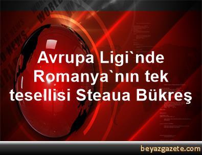 Avrupa Ligi'nde Romanya'nın tek tesellisi Steaua Bükreş
