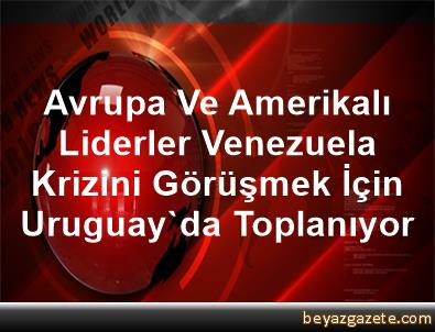 Avrupa Ve Amerikalı Liderler Venezuela Krizini Görüşmek İçin Uruguay'da Toplanıyor