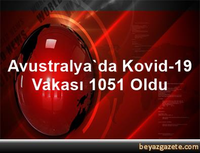 Avustralya'da Kovid-19 Vakası 1051 Oldu