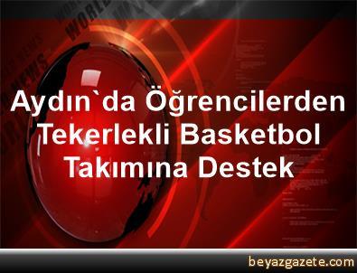 Aydın'da Öğrencilerden Tekerlekli Basketbol Takımına Destek
