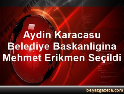 Aydin Karacasu Belediye Baskanligina Mehmet Erikmen Seçildi