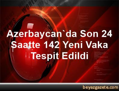 Azerbaycan'da Son 24 Saatte 142 Yeni Vaka Tespit Edildi