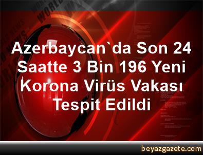Azerbaycan'da Son 24 Saatte 3 Bin 196 Yeni Korona Virüs Vakası Tespit Edildi