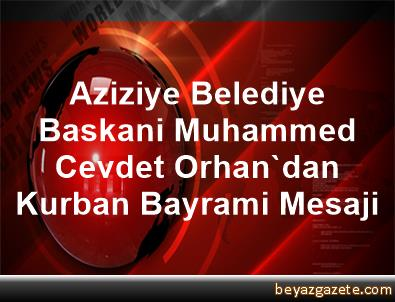 Aziziye Belediye Baskani Muhammed Cevdet Orhan'dan Kurban Bayrami Mesaji