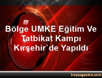 Bölge UMKE Eğitim Ve Tatbikat Kampı Kırşehir'de Yapıldı