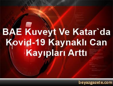 BAE, Kuveyt Ve Katar'da Kovid-19 Kaynaklı Can Kayıpları Arttı