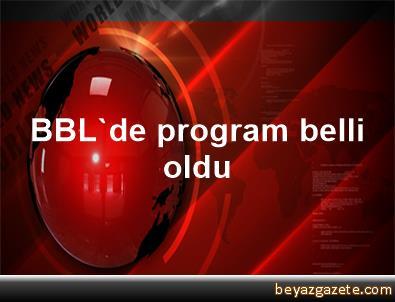 BBL'de program belli oldu