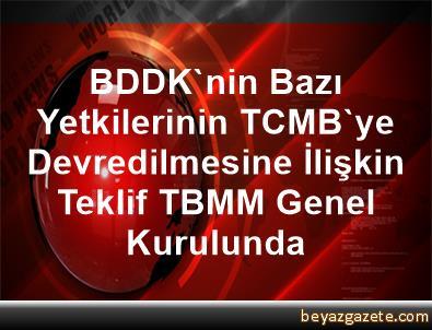 BDDK'nin Bazı Yetkilerinin TCMB'ye Devredilmesine İlişkin Teklif TBMM Genel Kurulunda