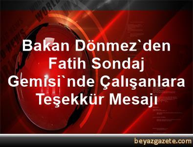 Bakan Dönmez'den Fatih Sondaj Gemisi'nde Çalışanlara Teşekkür Mesajı