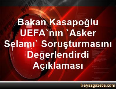 Bakan Kasapoğlu, UEFA'nın 'Asker Selamı' Soruşturmasını Değerlendirdi Açıklaması