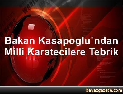 Bakan Kasapoglu'ndan Milli Karatecilere Tebrik