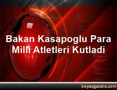 Bakan Kasapoglu, Para Milli Atletleri Kutladi
