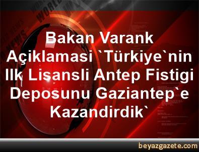 Bakan Varank Açiklamasi 'Türkiye'nin Ilk Lisansli Antep Fistigi Deposunu Gaziantep'e Kazandirdik'