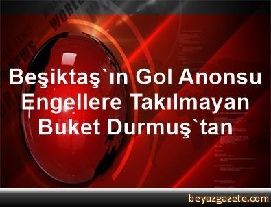 Beşiktaş'ın Gol Anonsu, Engellere Takılmayan Buket Durmuş'tan