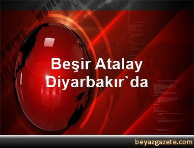 Beşir Atalay  Diyarbakır'da