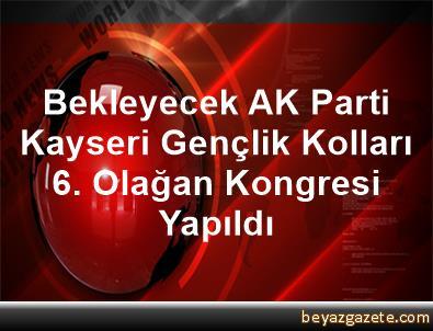Bekleyecek AK Parti Kayseri Gençlik Kolları 6. Olağan Kongresi Yapıldı