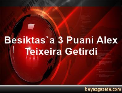 Besiktas'a 3 Puani Alex Teixeira Getirdi