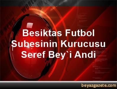 Besiktas, Futbol Subesinin Kurucusu Seref Bey'i Andi