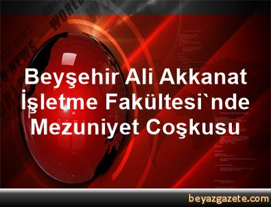 Beyşehir Ali Akkanat İşletme Fakültesi'nde Mezuniyet Coşkusu