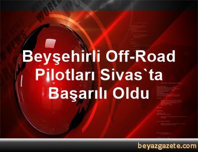 Beyşehirli Off-Road Pilotları Sivas'ta Başarılı Oldu