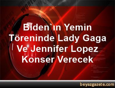 Biden'ın Yemin Töreninde Lady Gaga Ve Jennifer Lopez Konser Verecek