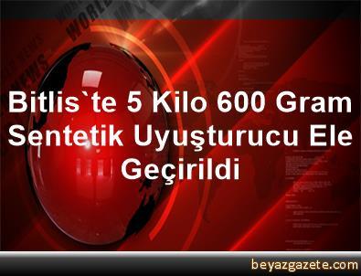 Bitlis'te 5 Kilo 600 Gram Sentetik Uyuşturucu Ele Geçirildi