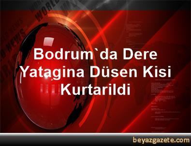 Bodrum'da Dere Yatagina Düsen Kisi Kurtarildi