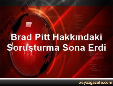 Brad Pitt Hakkındaki Soruşturma Sona Erdi