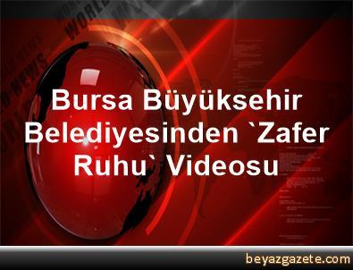 Bursa Büyüksehir Belediyesinden 'Zafer Ruhu' Videosu