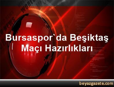 Bursaspor'da Beşiktaş Maçı Hazırlıkları