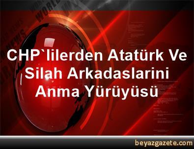 CHP'lilerden Atatürk Ve Silah Arkadaslarini Anma Yürüyüsü