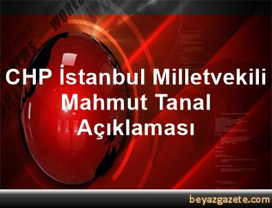 CHP İstanbul Milletvekili Mahmut Tanal Açıklaması