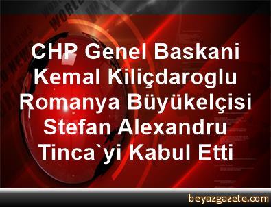 CHP Genel Baskani Kemal Kiliçdaroglu, Romanya Büyükelçisi Stefan Alexandru Tinca'yi Kabul Etti