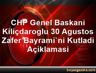 CHP Genel Baskani Kiliçdaroglu, 30 Agustos Zafer Bayrami'ni Kutladi Açiklamasi