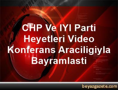 CHP Ve IYI Parti Heyetleri, Video Konferans Araciligiyla Bayramlasti