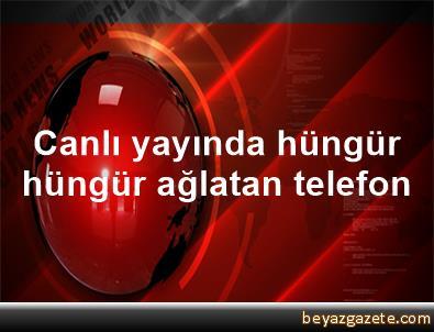 Canlı yayında hüngür hüngür ağlatan telefon