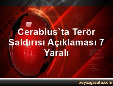Cerablus'ta Terör Saldırısı Açıklaması 7 Yaralı