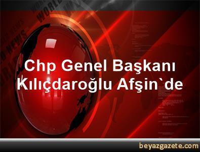 Chp Genel Başkanı Kılıçdaroğlu Afşin'de