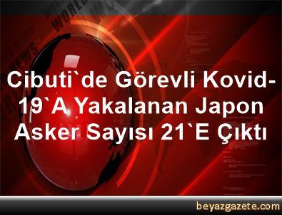 Cibuti'de Görevli Kovid-19'A Yakalanan Japon Asker Sayısı 21'E Çıktı