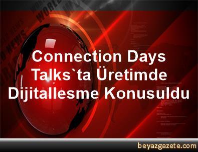 Connection Days Talks'ta Üretimde Dijitallesme Konusuldu