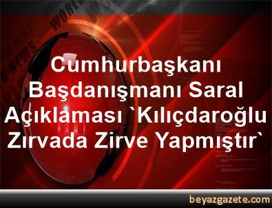 Cumhurbaşkanı Başdanışmanı Saral Açıklaması 'Kılıçdaroğlu Zırvada Zirve Yapmıştır'