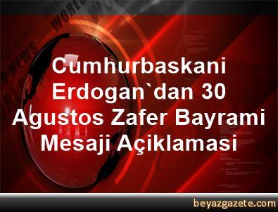 Cumhurbaskani Erdogan'dan 30 Agustos Zafer Bayrami Mesaji Açiklamasi